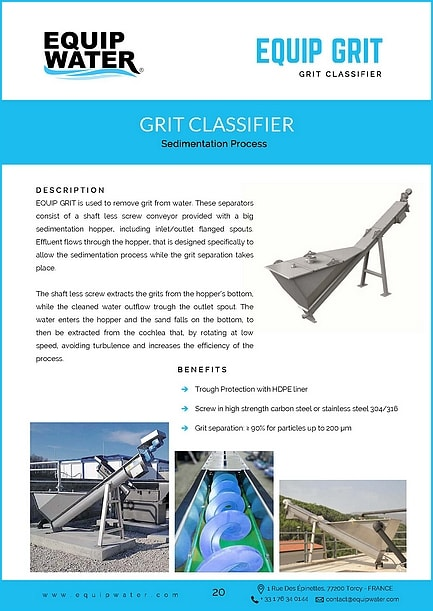 EQUIP GRIT is used to remove grit from water. These separators consist of a shaft less screw conveyor provided with a big sedimentation hopper, including inlet/outlet flanged spouts. Effluent flows through the hopper, that is designed specifically to allow the sedimentation process while the grit separation takes place. The shaft less screw extracts the grits from the hopper's bottom, while the cleaned water outflow trough the outlet spout. The water enters the hopper and the sand falls on the bottom, to then be extracted from the cochlea that, by rotating at low speed, avoiding turbulence and increases the efficiency of the process.
