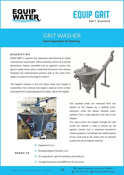 EQUIP GRIT is used for the separation and cleaning of sandy material from wastewater. These machines consist of a conical decantation hopper, provided with an agitation system that give to sandy waste water a rotational movement; this rotation facilitates the sedimentation process and, at the same time, keeps in suspension the organic matters. The hopper's bottom is fed with clean water that creates a counterflow that removes the organic material which is then evacuated from a pipe placed at the upper side of the hopper. The washed sands are removed from the bottom of the hopper by a shafted screw conveyor, while the output cleaned water outflows from a pipe placed at the top of the hopper. The water enters the hopper through the inlet scroll; the volume is kept in motion by the agitator central that a rotational movement, whose purpose is to facilitate the sedimentation of the sand and at the same time to maintain suspension of the organic material. The sand, on its way towards the bottom is further washed clean water fed in countercurrent, to then be extracted from the cochlea. The water countercurrent also has the task of facilitating the ascent of the organic substances, that are then evacuate at regular intervals by a special exhaust pipe. The clarified water is instead evacuated by a second conduit placed in the upper part of the conical hopper. The constant rotational motion of the water mass allows the sand to pass from the hopper to the discharge screw, which conveys it to the exit.